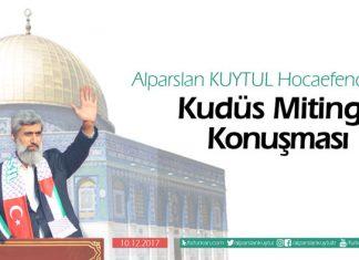 Alparslan KUYTUL Hocaefendi'nin Kudüs Mitingi Konuşması