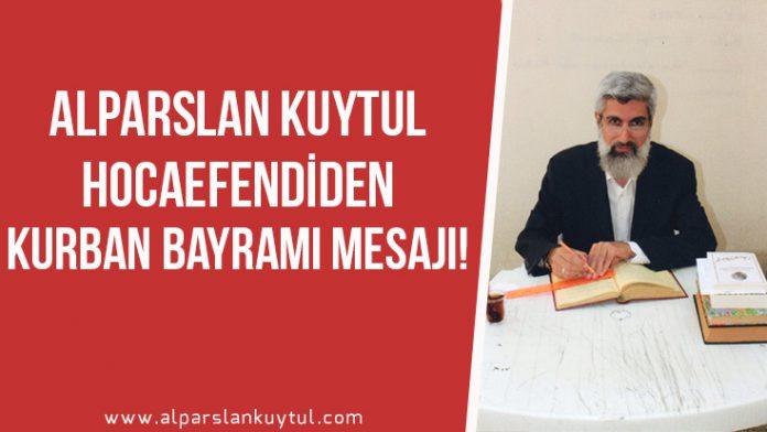 Alparslan Kuytul Hocaefendi'nin Geçen Seneki Kurban Bayramı Mesajı!