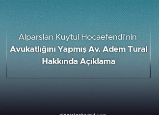 Alparslan Kuytul Hocaefendi'nin Avukatlığını Yapmış Av. Adem Tural Hakkında Açıklama
