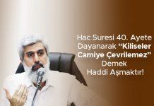 """Hac Suresi 40. Ayete Dayanarak """"Kiliseler Camiye Çevrilemez"""" Demek Haddi Aşmaktır!"""
