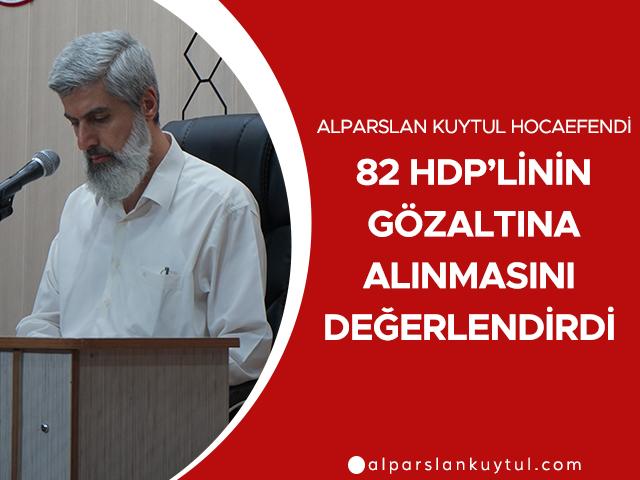 Alparslan Kuytul Hocaefendi 82 HDP'linin Gözaltına Alınmasını Değerlendirdi