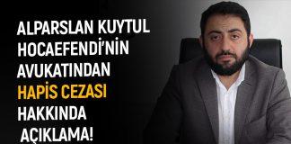 Alparslan Kuytul Hocaefendi'nin Avukatından Hapis Cezası Hakkında Açıklama!