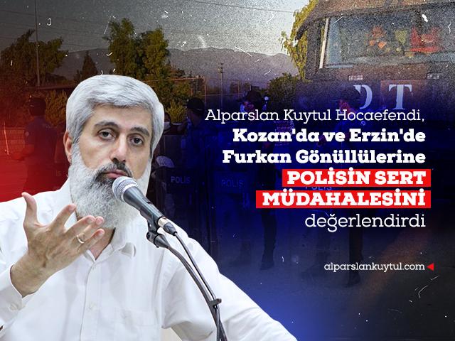 Alparslan Kuytul, Kozan ve Erzin'de Polisin Furkan Gönüllülerine Sert Müdahalede Bulunmasını Değerlendirdi
