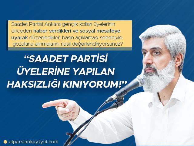 Saadet Partisi Üyelerine Yapılan Haksızlığı Kınıyorum!
