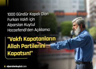 1000 Gündür Kapalı Olan Furkan Vakfı için Alparslan Kuytul Hocaefendiden Açıklama: