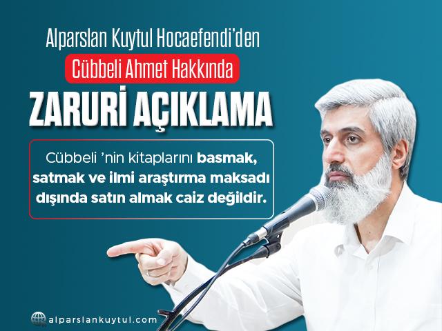 Alparslan Kuytul Hocaefendi'den Cübbeli Ahmet Hakkında Zaruri Açıklama