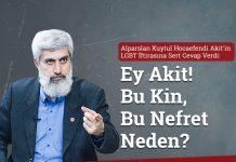 Alparslan Kuytul LGBT İftirasına Sert Cevap Verdi : Ey Akit! Bu Kin, Bu Nefret Neden?